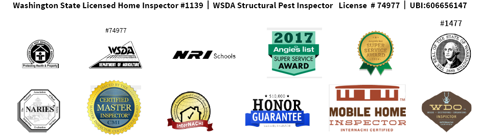 Washington State Licensed Home Inspector #1139  |  WSDA Structural Pest Inspector   License  # 74977  |  UBI:606656147